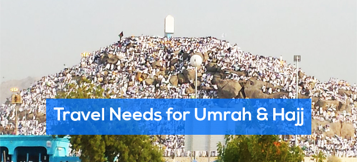 Travel needs for Umrah and Hajj