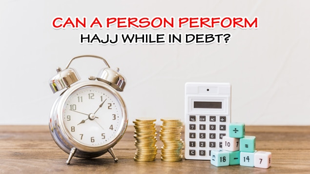 Perform Hajj While in Debt?